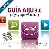 GUÍA AIJU 3.0_Juegos y Juguetes 2012/13