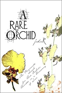 A Rare Orchid: A Passionate Search for Rare Orchids Results in a Discovery of Love