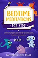 Bedtime Meditations For Kids: Collection Of Meditation Stories And Tales For Children To Go To Sleep. Learn Mindfulness, Reduce Anxiety, Stress, And Help Your Child Relax And Fall Asleep Fast. Book 1