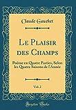 Le Plaisir des Champs, Vol. 2: Poëme en Quatre Parties, Selon les Quatre Saisons de l'Année (Classic Reprint) (French Edition)