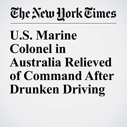U.S. Marine Colonel in Australia Relieved of Command After Drunken Driving copertina