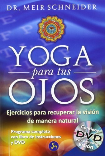 Yoga Para Tus Ojos / Yoga For Our Eyes: Ejercicios Para Recuperar La Visi¨n De Manera Natural (Spanish Edition) by Schneider, Meir (2013) Paperback
