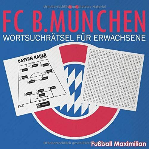 FC B.München: Wortsuchrätsel Für Erwachsene: Wortsuchrätsel für Erwachsene: Schwieriges Wortsuchbuch für Bayern-fans, ein Wortsuchbuch für Münchner ... bis 2020-2021 (Wortsuche für Fußballfans)