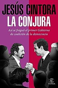 La conjura: Así se fraguó el primer Gobierno de coalición de la democracia par Jesús Cintora
