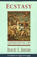 Ecstasy: Understanding the Psychology of Joy by Robert A. Johnson(1987-01-01)