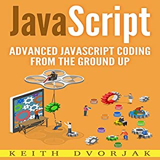 JavaScript: Advanced JavaScript Coding from the Ground Up cover art