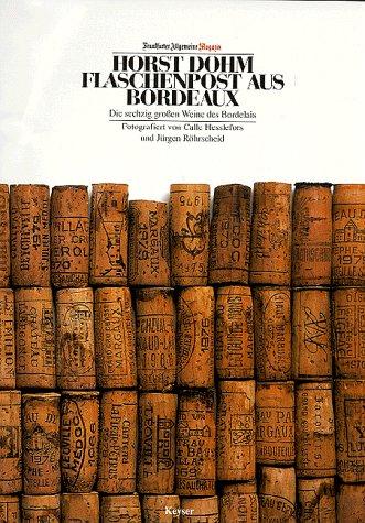 Flaschenpost aus Bordeaux: Die sechzig grossen Weine des Bordelais (Edition Frankfurter Allgemeine Magazin)