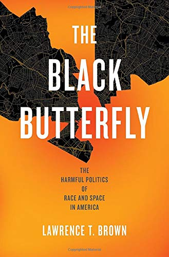 Compare Textbook Prices for The Black Butterfly: The Harmful Politics of Race and Space in America  ISBN 9781421439877 by Brown, Lawrence T.