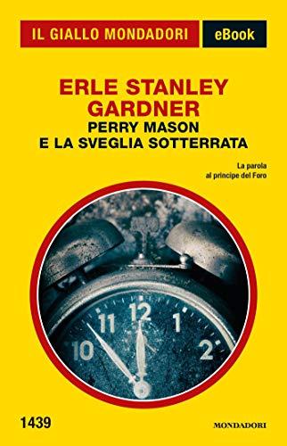 Perry Mason e la sveglia sotterrata (Il Giallo Mondadori) (Italian Edition)