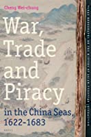 War, Trade and Piracy in the China Seas 1622-1683 (TANAP Monographs on the History of Asian-European Interaction)