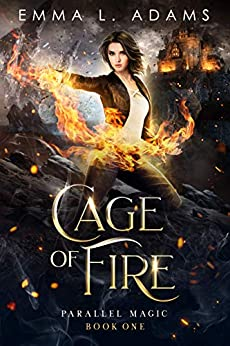 Cage of Fire (Parallel Magic Book 1) by [Emma L. Adams]