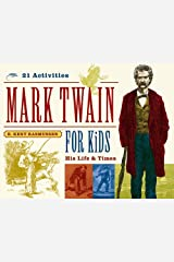 Mark Twain for Kids: His Life & Times, 21 Activities (For Kids series) Kindle Edition