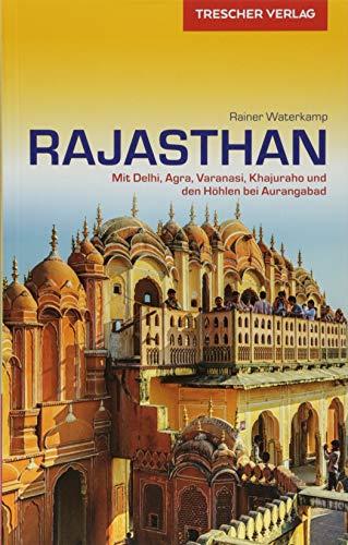 Reiseführer Rajasthan: Mit Delhi, Agra, Varanasi, Khajuraho und den Höhlen bei Aurangabad (Trescher-Reiseführer)