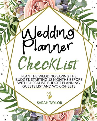 Wedding Planner Checklist: Plan the Wedding Saving the Budget, Starting 12 Months Before with Checklist, Budget Planning, Guests List and Worksheets