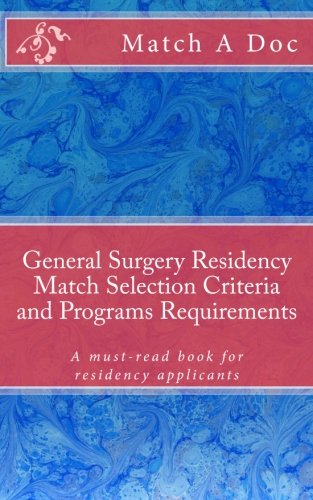 General Surgery Residency Match Selection Criteria and Programs Requirements: A must-read book for residency applicants