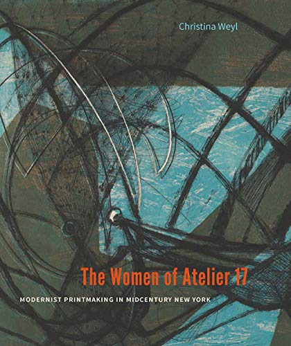 Compare Textbook Prices for The Women of Atelier 17: Modernist Printmaking in Midcentury New York Illustrated Edition ISBN 9780300238501 by Weyl, Christina