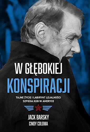W glebokiej konspiracji. Tajne zycie i labirynt lojalnosci szpiega KGB w Ameryce