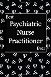Best Psychiatric Nurse Practitioner Ever: gift for psychiatric nurse practitioner, Psi symbol background, lined journal, blank notebook, 6x 9, 100 pages for writing notes, decorated interior.