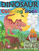 Dinosaur Coloring Book for Kids Ages 4-8: Fantastic Dinosaur Coloring Pages for Children Who Loves Dinos, Great Gift for Boys & Girls, Ages 4, 5, 6, ... Years Old (Coloring Books for Kids Ages 4-8)