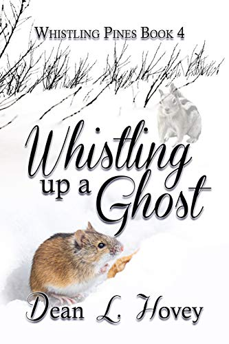Whistling Up A Ghost (Whistling Pines Book 4) by [Dean L. Hovey]