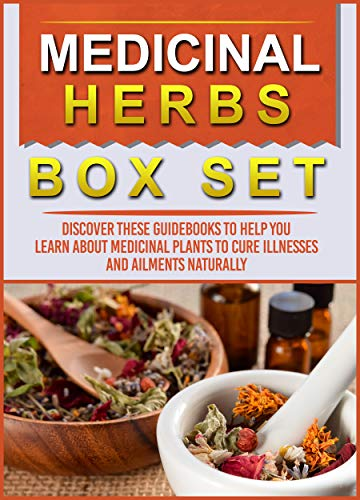 Medicinal Herbs: Box Set: Discover These Guidebooks To Help You Learn About Medicinal Plants To Cure Illnesses And Ailments Naturally