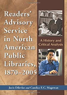 Reader's Advisory Service in North America Public Libraries 1870-2005: A History and Critical Analysis