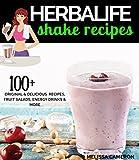 Herbalife Shake Recipes: 100+ Scrumptious Herbalife Shake Recipes, Energy Drinks, & More (Herbalife Formula 1 cookbook)