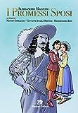 I promessi sposi. Storia milanese del secolo XVII scoperta e rifatta da Alessandro Manzoni. Ediz. per la scuola