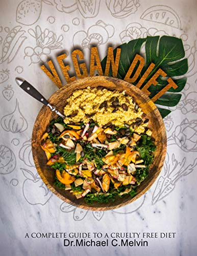 Vegan Diet: A Complete Guide To A Cruelty Free Diet (English Edition)