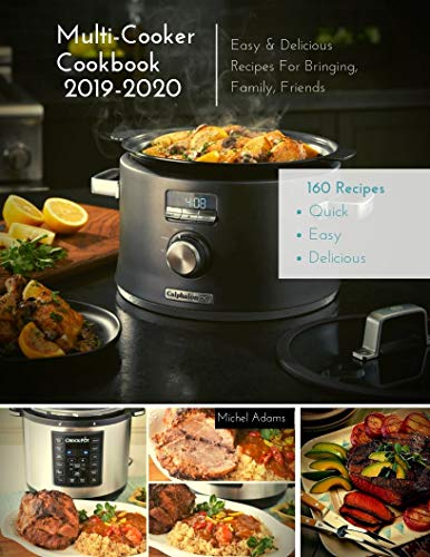 Multi-Cooker Cookbook 2019-2020: 160 Quick, Easy & Delicious Recipes For Bringing, Family, Friends (English Edition)