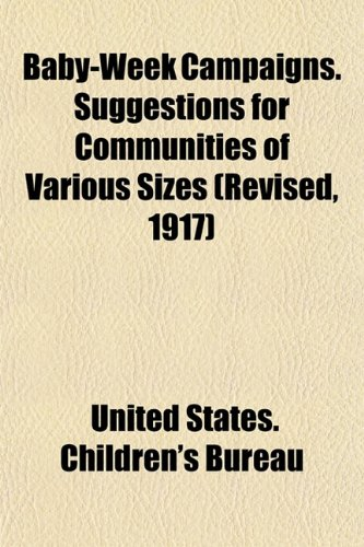 Baby-Week Campaigns. Suggestions for Communities of Various Sizes (Revised, 1917)