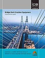 Bridge Deck Erection Equipment: A Best Practice Guide