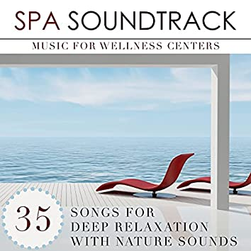 Spa Soundtrack: Music for Wellness Centers for Deep Relaxation with Nature Sounds