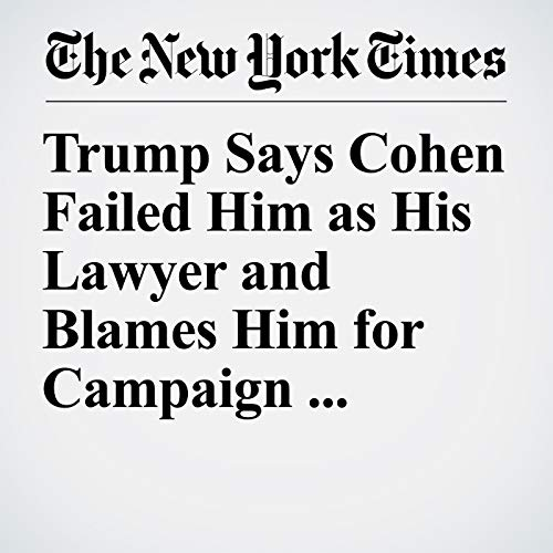 Trump Says Cohen Failed Him as His Lawyer and Blames Him for Campaign Finance Violations audiobook cover art