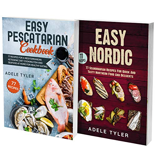 Scandinavian Cookbook And Pescatarian Diet: 2 Books In 1: Over 150 Easy Recipes For Preparing Nordic And Mediterranean Dishes (English Edition)