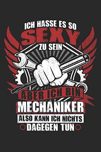 Sexy Mechaniker: Notizbuch für Schrauber Kfz-Mechaniker Kfz-Mechatroniker Schrauber