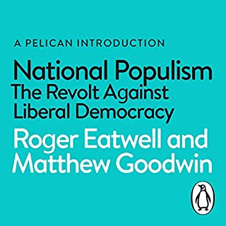 National Populism     The Revolt Against Liberal Democracy (A Pelican Book)              By:                                                                                                                                 Matthew Goodwin,                                                                                        Roger Eatwell                               Narrated by:                                                                                                                                 Matthew Goodwin                      Length: 8 hrs and 5 mins     40 ratings     Overall 4.5