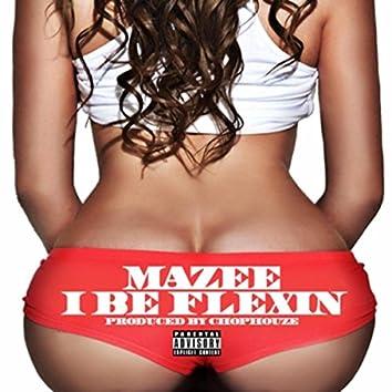 I Be Flexin'
