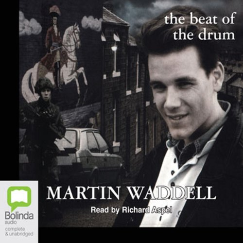 The Beat of the Drum: Troubles Trilogy, Book 3                   By:                                                                                                                                 Martin Waddell                               Narrated by:                                                                                                                                 Richard Aspel                      Length: 3 hrs and 12 mins     Not rated yet     Overall 0.0
