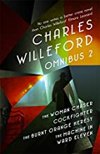 Charles Willeford Omnibus 2: The Woman Chaser, Cockfighter, The Burnt Orange Heresy, The Machine in Ward Eleven