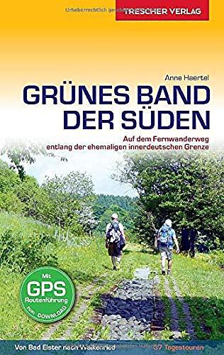 Reiseführer Grünes Band - Der Süden: Auf dem Fernwanderweg entlang der ehemaligen innerdeutschen Grenze - 37 Tagestouren von Bad Elster nach ... zum Download (Trescher-Reiseführer)