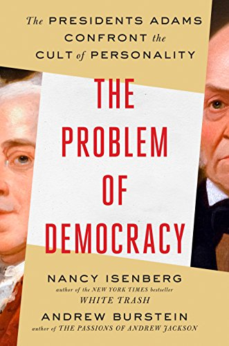 Image of The Problem of Democracy: The Presidents Adams Confront the Cult of Personality