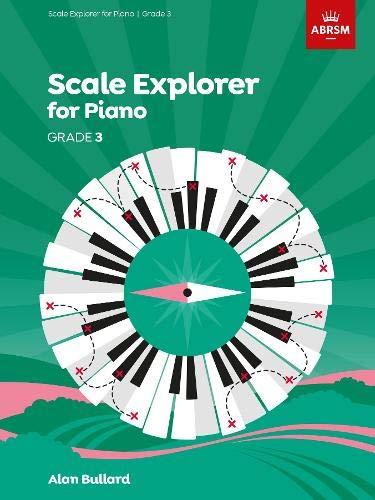 Scale Explorer for Piano, Grade 3 (ABRSM Scales & Arpeggios)