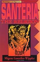 Santeria: the Religion: Faith, Rites, Magic (World Religion and Magic)