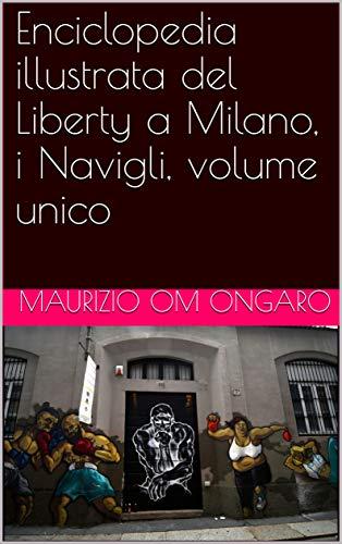 Enciclopedia illustrata del Liberty a Milano, i Navigli, volume unico