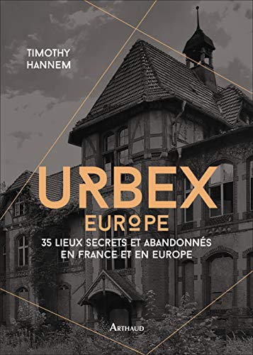 Urbex 2 : 35 lieux secrets et abandonnés en France et en Europe
