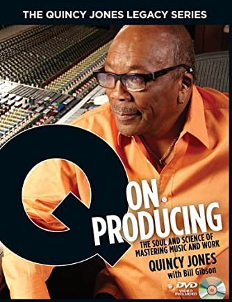 The Quincy Jones Legacy Series: Q on Producing: The Soul and Science of Mastering Music and Work by Bill Gibson Quincy Jones(2010-10-15)