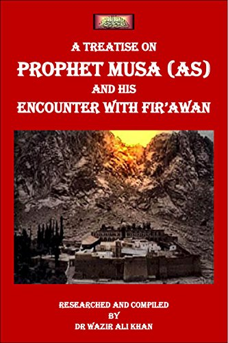 A TREATISE ON PROPHET MUSA (AS) AND HIS ENCOUNTER WITH FIR'AWN (English Edition)