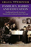 Families, Rabbis and Education: Traditional Jewish Society in Nineteenth-Century Eastern Europe (Littman Library of Jewish Civilization)
