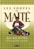Les soupes de Maïté - 365 recettes pour quatre saisons
